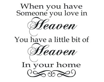 When you have someone in Heaven you have a little bit of Heaven in your home 11x11 Vinyl Lettering
