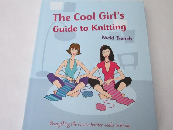 Learn to Knit The Cool Girl's Guide to Knitting Book Purse Scarf Patterns