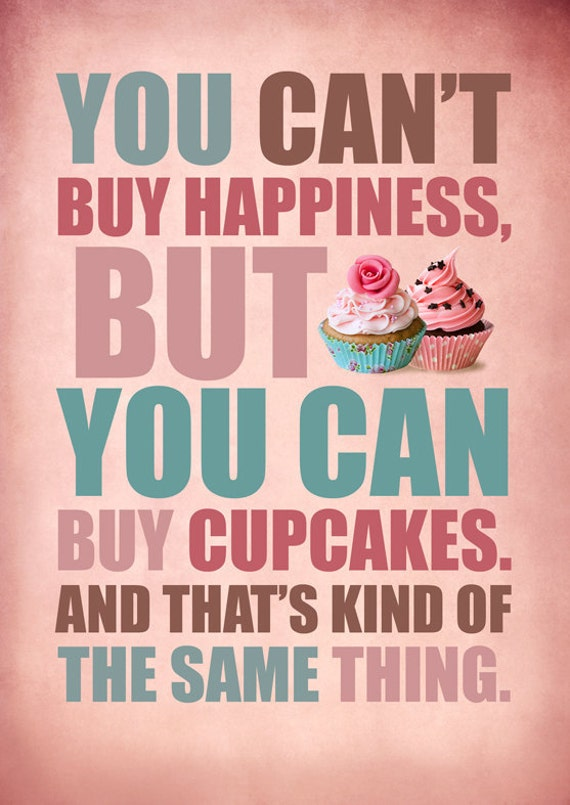 You can't buy happiness, but you cam buy cupcakes.....