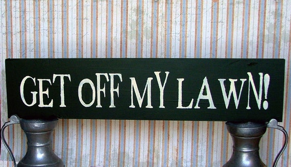 Get Off My Lawn Wooden Sign