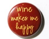 Wine Makes Me Happy - 1 inch Button, Pin or Magnet