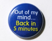 Out of My Mind - 1 inch Button, Pin or Magnet