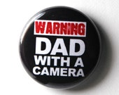 Warning, Dad With a Camera - 1 inch Button, Pin or Magnet