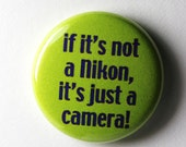If It's Not a Nikon, It's Just a Camera - 1 inch Button, Pin or Magnet