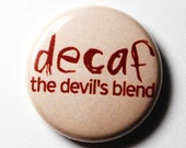 Decaf Coffee Button - 1 inch PIN or MAGNET