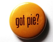 Got Pie, 1 inch Button - PIN or MAGNET