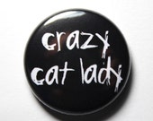 Crazy Cat Lady - 1 inch Button, PIN or MAGNET
