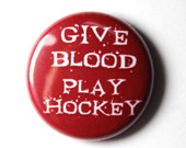Give Blood, Play Hockey - Funny Hockey Button, PIN or MAGNET
