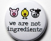 We Are Not Ingredients, Animal Button - 1 inch PIN or MAGNET