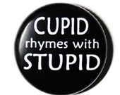 Cupid Rhymes With Stupid - Anti Valentines Button -1 inch PIN or MAGNET