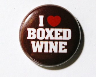 I Love Boxed Wine - 1 inch Button, Pin or Magnet