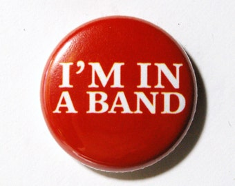 Im In A Band - 1 inch Button, Pin or Magnet