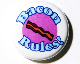 Bacon Rules - 1 inch Button, Pin or Magnet
