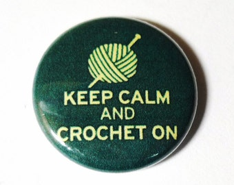 Keep Calm and Crochet On, 1 inch Button, Pin or Magnet