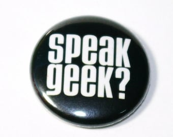 Speak Geek - 1 inch Button, Pin or Magnet