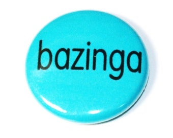 Bazinga -  1 inch Button, Pin or Magnet