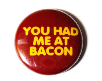 You Had Me At Bacon - 1 inch Button, Pin or Magnet