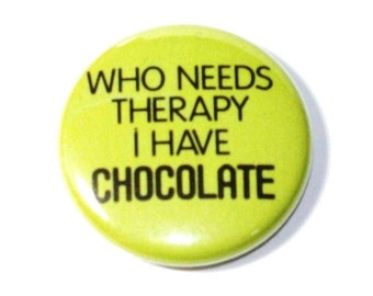 Who Needs Therapy - 1 inch Button, Pin or Magnet