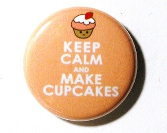 Keep Calm and Make Cupcakes - 1 inch Button, Pin or Magnet