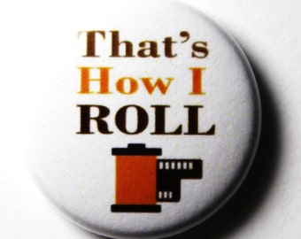 That's How I Roll, White Button : 1 inch PIN OR MAGNET