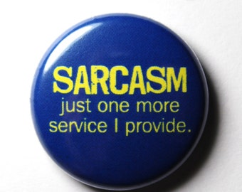 Sarcasm - 1 inch Button, Pin or Magnet