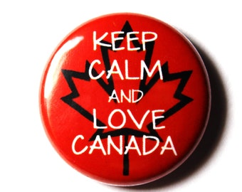 Keep Calm and Love Canada - 1 inch Button, Pin or Magnet