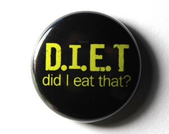 DIET - 1 inch Button, Pin or Magnet