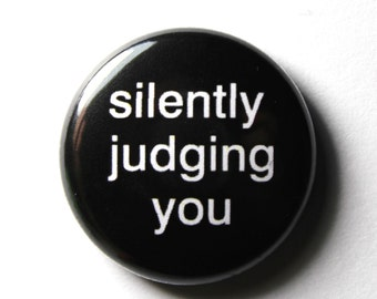 Silently Judging You - 1 inch Button, Pin or Magnet
