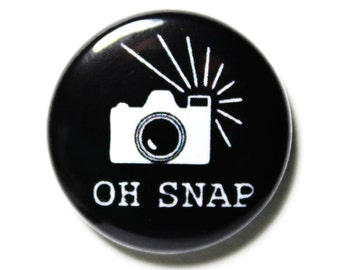 Oh Snap - 1 inch Button, Pin or Magnet