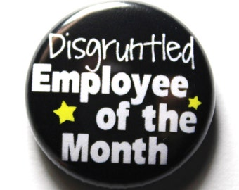 Black Button, Disgruntled Employee of The Month - PIN or MAGNET