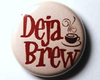 Deja Brew, Coffee Button - 1 inch PIN or MAGNET