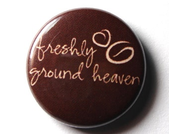 Coffee Button, Freshly Ground Heaven - 1 inch PIN or MAGNET