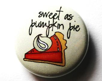 Sweet As Pumpkin Pie, Thanksgiving - PIN or MAGNET