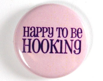 Happy To Be Hooking, Funny Crochet Button - PIN or MAGNET
