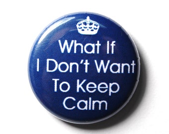Don't Keep Calm, Funny Blue Button - PIN or MAGNET