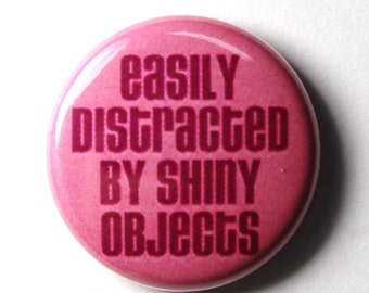 Easily Distracted - 1 inch Button, Pin or Magnet