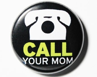 Call Your Mom - Phone Mom, 1 inch Button - PIN or MAGNET