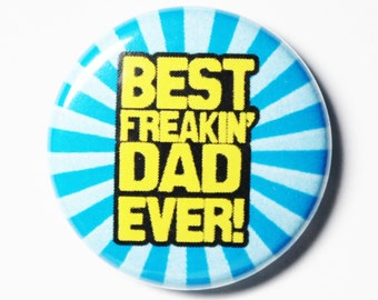 Best Freakin Dad Ever, Dad Button - PIN or MAGNET