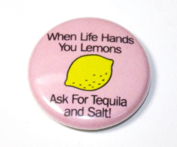 When Life Hands You Lemons -  1 inch Button, Pin or Magnet