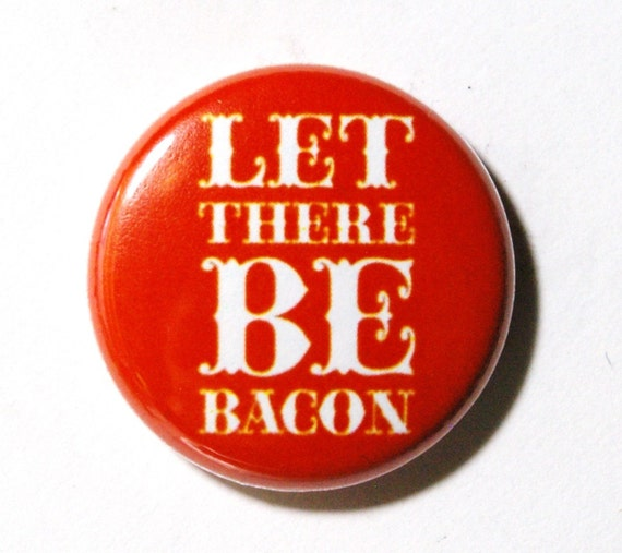 Red Bacon Button, Let There Be Bacon : PIN or MAGNET