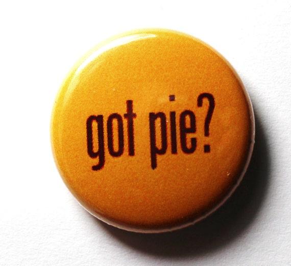 Got Pie, 1 inch Button - PIN or MAGNET