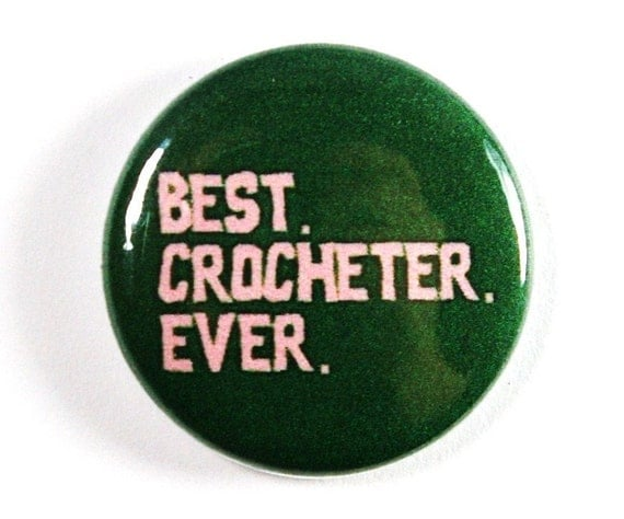 Best Crocheter Ever, Green and Pink Button - PIN or MAGNET