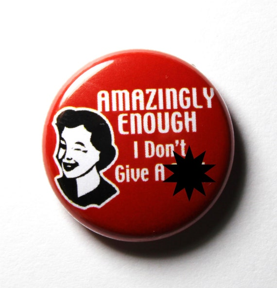 Amazingly Enough - 1 inch Button, Pin or Magnet
