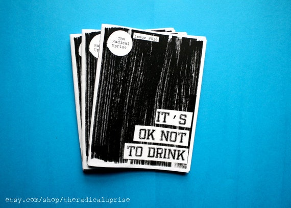 The Radical Uprise Zine 014: It's OK Not To Drink.