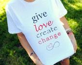 Give Love Create Change Shirt