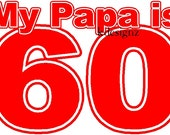 My Papa is 60 funny iron-on shirt decal NEW by kustomdesignzbyk