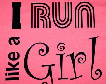 Running motivation T-shirts I run like a girl