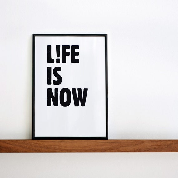 Life is Now Print, Minimal Poster, Black and White Screenprint, Quote Wall Art, Motivational Minimalist Typography Poster, 8.3 x 11.7 (A4)