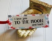 I Love You To The Moon and Back Bookmark / Paper Bookmark