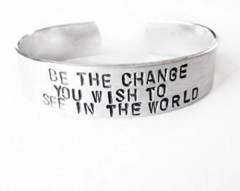 Inspirational Jewelry Bracelet - hand stamped jewelry - Be the Change quote - silver cuff bracelet, handmade jewelry